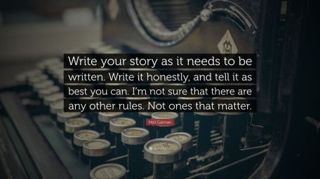 171072-Neil-Gaiman-Quote-Write-your-story-as-it-needs-to-be-written-Write